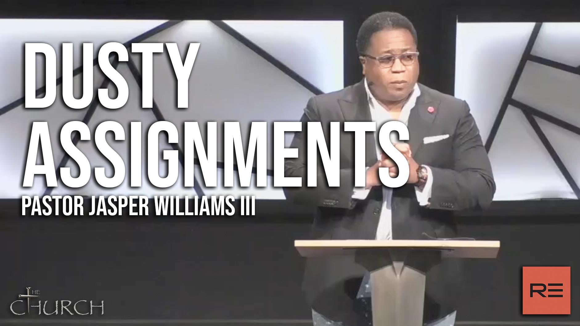 Dusty Assignments | Pastor Jasper Williams III