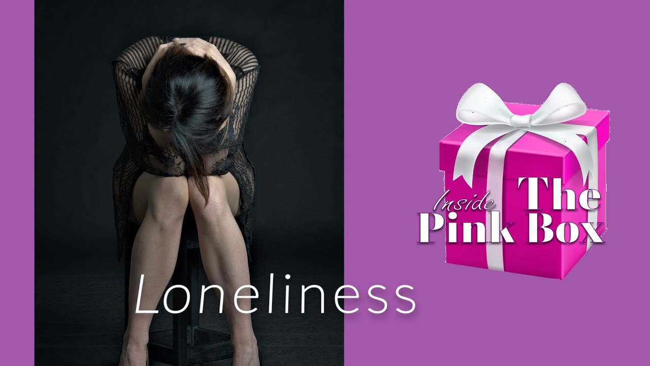 INSIDE THE PINK BOX: LONELINESS